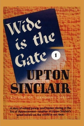 Wide Is The Gate I Upton Sinclair 9781931313049
