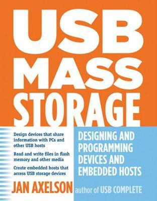 USB Mass Storage : Designing and Programming Devices and Embedded Hosts