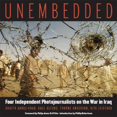 Unembedded : Four Independent Photojournalists on the War in Iraq