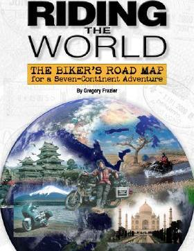 Riding the World: The Biker's Road Map for a Seven Continent Adventure