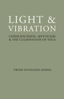 Light and Vibration : Consciousness Mysticism & the Culmination of Yoga