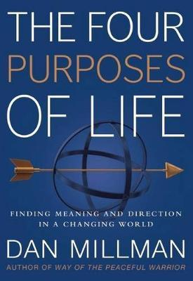 The Four Purposes of Life : Finding Meaning and Direction in a Changing World