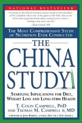 The China Study : The Most Comprehensive Study of Nutrition Ever Conducted And the Startling Implications for Diet, Weight Loss, And Long-term Health