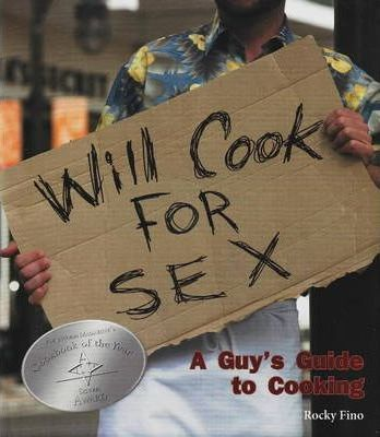 Will Cook for Sex  A Guy's Guide to Cooking