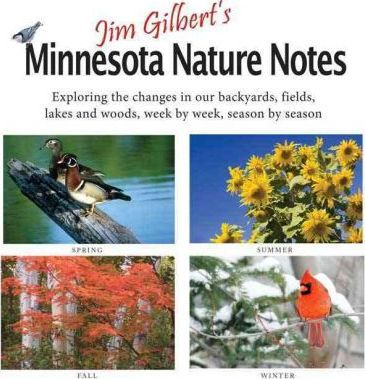 Jim Gilbert's Minnesota Nature Notes: Exploring the Changes in Our Backyards, Fields, Lakes and Woods--Week by Week, Season by Season