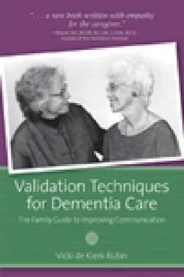 Validation Techniques for Dementia Care: The Family Guide to Improving Communication