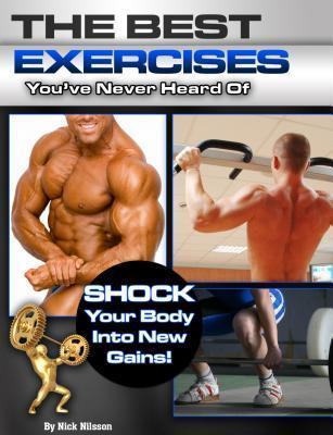 Best Exercises You've Never Heard Of : Shock Your Body Into New Gains