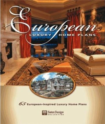 European Luxury Home Plans : Dan Sater : 9781932553000 on sater luxury house plans, stephen fuller plans, garages with apartments plans,