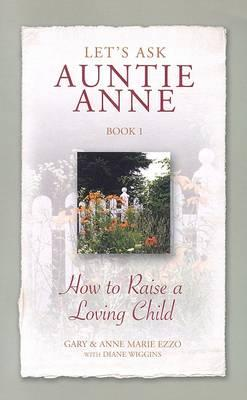 Let's Ask Auntie Anne How to Raise a Loving Child