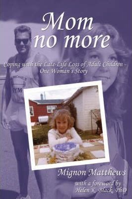 Mom No More  Coping with the Late-Life Loss of Adult Children - One Woman's Story