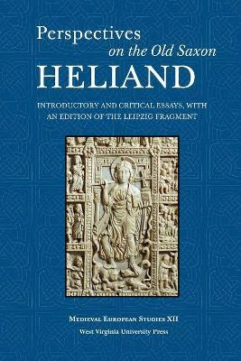Perspectives On The Old Saxon Heliand Introductory And Critical Essays With An Edition Of Leipzig Fragment