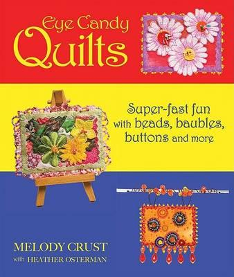Eye Candy Quilts  Super-Fast Fun with Beads, Baubles, Buttons, and More!