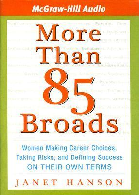 More Than 85 Broads  Women Making Career Choices, Taking Risks, and Defining Success on Their Own Terms