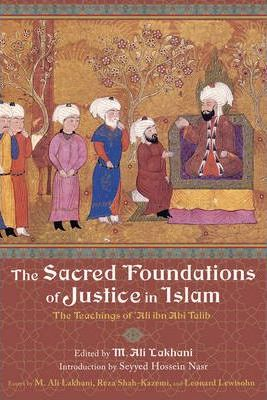 The Sacred Foundations of Justice in Islam  The Teachings of Aliibn Abi Talib