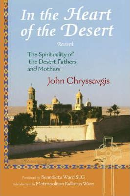 In the Heart of the Desert : Revised the Spirituality of the Desert Fathers and Mothers