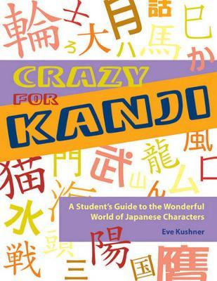 Crazy for Kanji : A Student's Guide to the Wonderful World of Japanese Characters