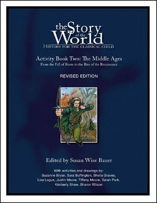 The Story of the World: Middle Ages - from the Fall of Rome to the Rise of the Renaissance v. 2 - Activity book