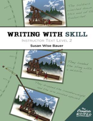 The The Writing with Skill: Writing With Skill, Level 2: Instructor Text Instructor Text Level 2