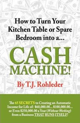 How to Turn Your Kitchen Table or Spare Bedroom Into a Cash Machine!