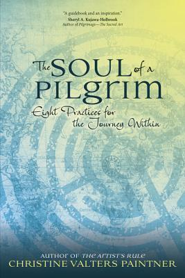 The Soul of a Pilgrim : Eight Practices for the Journey Within