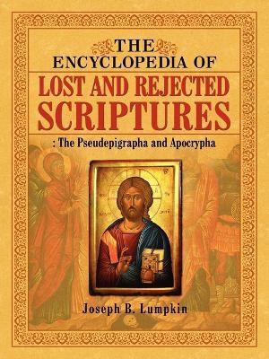 The Encyclopedia of Lost and Rejected Scriptures : The Pseudepigrapha and Apocrypha