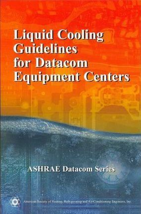 Liquid Cooling Guidelines for Datacom Equipment Centers