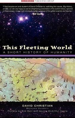 this fleeting world a short history Some ap world history teachers use another book for summer reading, a history of the this fleeting world: a short history of humanity by david christian.