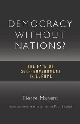 Democracy without Nations : The Fate of Self-government in Europe