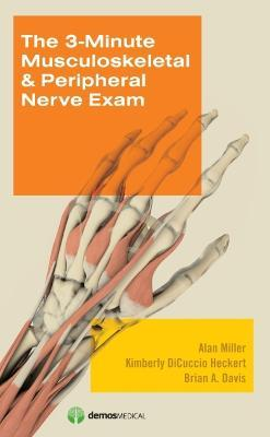 The 3-Minute Musculoskeletal & Peripheral Nerve Exam - Alan Miller, Brian A. Davis, Kimberly DiCuccio Heckert