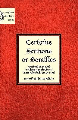Certaine Sermons or Homilies Appointed to Be Read in Churches in Thetime of Queen Elizabeth I
