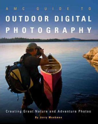 Amc Guide to Outdoor Digital Photography : Creating Great Nature and Adventure Photos