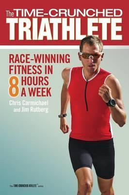 The Time-crunched Triathlete : Race-winning Fitness in 8 Hours a Week