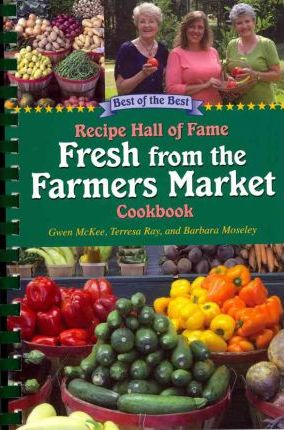 Best of the Best Recipe Hall of Fame Fresh from the Farmers Market Cookbook