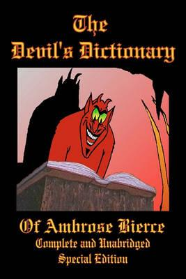 The Devil's Dictionary of Ambrose Bierce - Complete and Unabridged - Special Edition