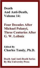 Death and Anti-Death, Volume 14  Four Decades After Michael Polanyi, Three Centuries After G. W. Leibniz