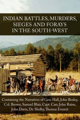 Indian Murders, Battles, Sieges and Forays in the Southwest