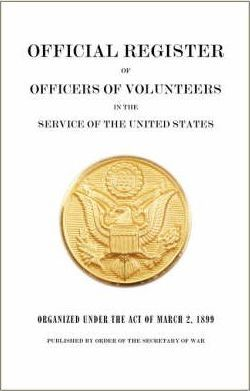 Official Register of Officers of Volunteers in the Service of the United States