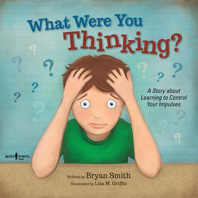 What Were You Thinking? : A Story About Learning to Control Your Impulses