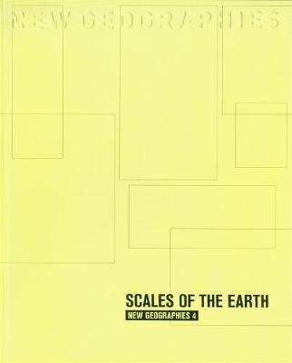New Geographies: Scales of the Earth Volume 4