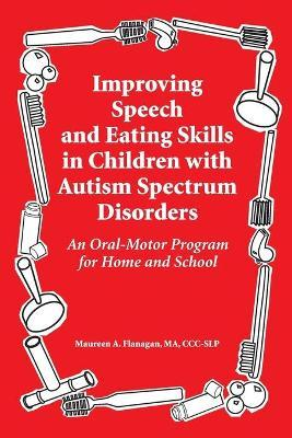 Improved Speech and Eating Skills in Children with Autism Spectrum Disorders - Maureen A Flanagan
