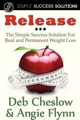 Release : The Simple Success Solution for Real and Permanent Weight Loss