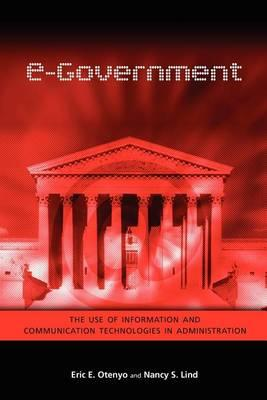 E-Government: The Use of Information and Communication Technologies in Administration