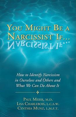 You Might Be a Narcissist If... : How to Identify Narcissism in Ourselves & Others & What We Can Do About It