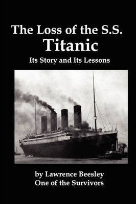 The Loss of the SS Titanic; Its Story and Its Lessons