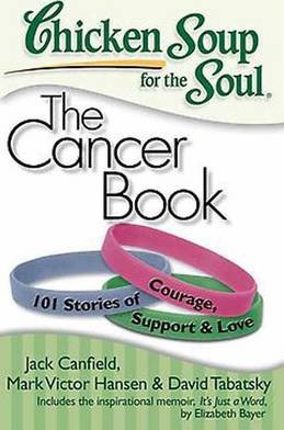 Chicken Soup for the Soul: The Cancer Book - Jack Canfield, Mark Victor Hansen, David Tabatsky