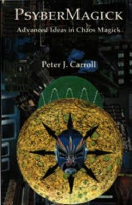 Psybermagick : Advanced Ideas in Chaos Magick: Revised Edition