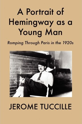 A Portrait of Hemingway as a Young Man  Romping Through Paris in the 1920s