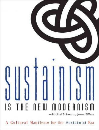 Sustainism is the New Modernism: A Cultural Manifesto