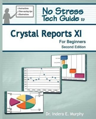 no stress tech guide to crystal reports xi for beginners indera rh bookdepository com crystal reports xi user guide pdf Crystal Reports Tutorial PDF