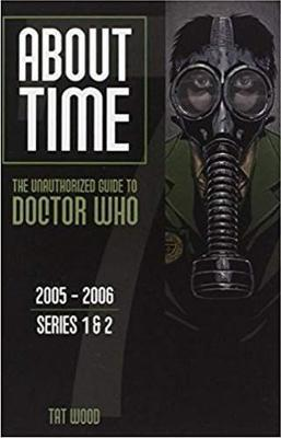 About Time 7: The Unauthorized Guide to Doctor Who (Series 1 to 2)